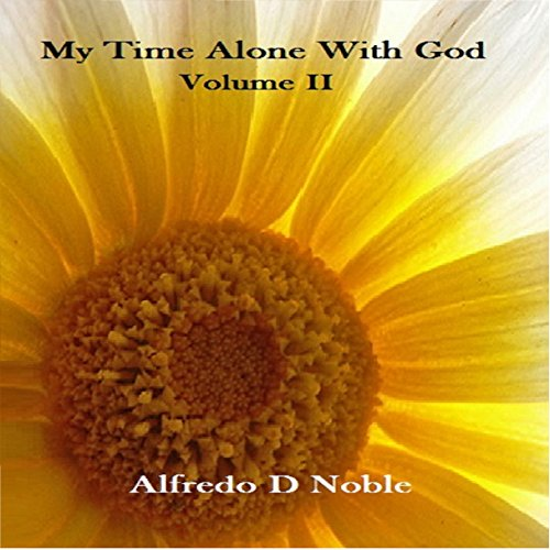 My Time Alone with God, Volume II                   By:                                                                                                                                 Alfredo D Noble                               Narrated by:                                                                                                                                 Rick Vaught                      Length: 1 hr and 56 mins     Not rated yet     Overall 0.0