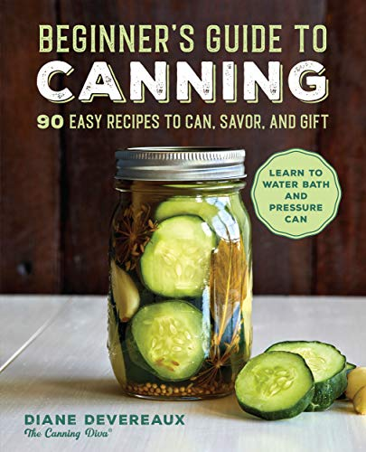 Beginner's Guide to Canning: 90 Easy Recipes to Can, Savor, and Gift by [Diane Devereaux - The Canning Diva]
