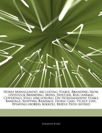 Articles On Horse Management, including: Stable, Branding Iron, Livestock Branding, Mews, Hostler, Rug (animal Covering), Stall (enclosure), On Horse Care, Picket Line, Weaving (horse)
