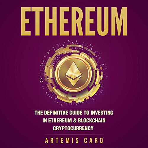 Ethereum: The Definitive Guide to Investing in Ethereum & Blockchain Cryptocurrency audiobook cover art
