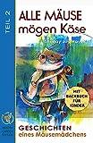 ALLE MÄUSE MÖGEN KÄSE. Geschichten eines Mäusemädchens. TEIL 2. Vorlesegeschichten für Kinder+Jugendliche mit Erzählbildern. Für 3-12 Jahre. Kinderbuch. Bonus: BACKBUCH FÜR KINDER...