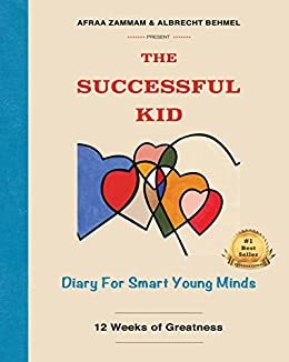 The Successful Kid: Diary for Smart Young Minds - 12 Weeks of Greatness by [Afraa Zammam, Albrecht Behmel, Thaer Zammam]