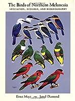 The Birds of Northern Melanesia: Speciation, Ecology, & Biogeography