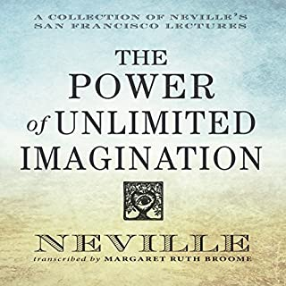 The Power of Unlimited Imagination     A Collection of Neville's San Francisco Lectures              By:                                                                                                                                 Neville Goddard                               Narrated by:                                                                                                                                 Mitch Horowitz                      Length: 2 hrs and 37 mins     509 ratings     Overall 4.7