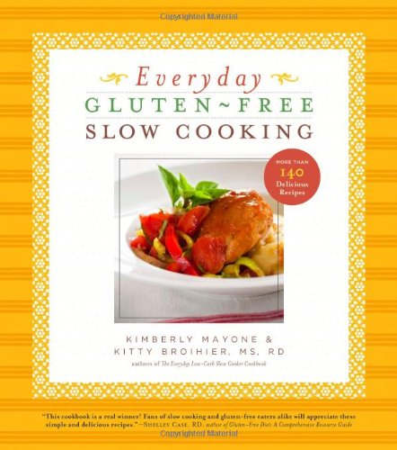 Download Everyday Gluten-Free Slow Cooking: 140 Easy & Delicious Recipes 1402785534