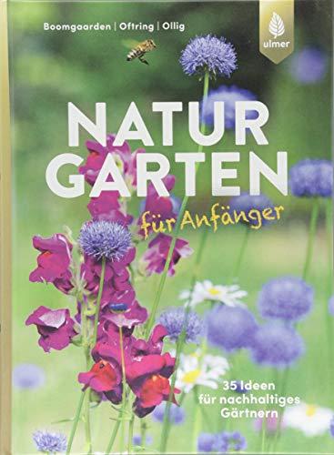 Naturgarten für Anfänger: 35 Ideen für nachhaltiges Gärtnern
