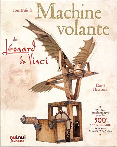 Construis la machine volante de Léonard de Vinci : Avec plus de 20 fiches de montage