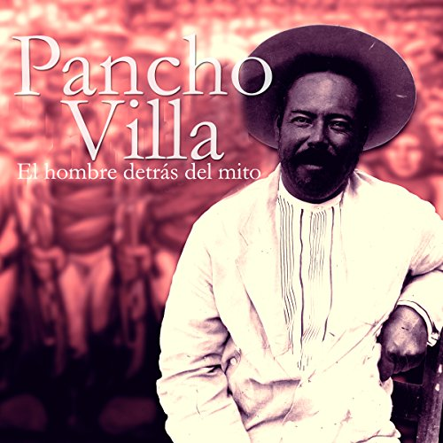 Pancho Villa: El hombre detrás del mito [Pancho Villa: The Man Behind the Myth] cover art