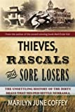 Thieves, Rascals, and Sore Losers: The Unsettling History of the Dirty Deals that Helped Settle Nebraska
