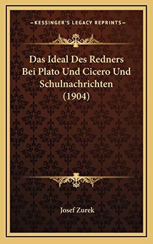 Das Ideal Des Redners Bei Plato Und Cicero Und Schulnachrichten (1904) (German Edition)