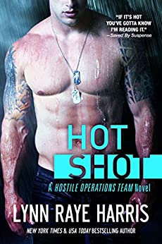 Hot Shot (A Hostile Operations Team Novel - Book 5) by [Lynn Raye Harris]