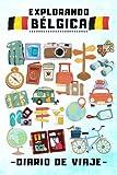 Explorando Bélgica Diario De Viaje: Con Plantillas Para Rellenar Y Llevar Un Seguimiento Completo De Tu Viaje Por Bélgica - 120 Páginas