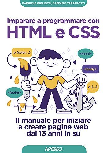 Imparare a programmare con HTML e CSS: Il manuale per iniziare a creare pagine web dai 13 anni in su