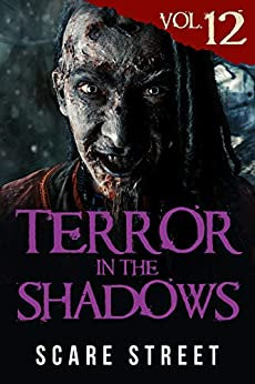 Terror in the Shadows Vol. 12: Horror Short Stories Collection with Scary Ghosts, Paranormal & Supernatural Monsters by [Scare Street, Ron Ripley, David Longhorn, Sara Clancy, Anna Sinjin, Bronson Carey, Kathryn St. John-Shin]