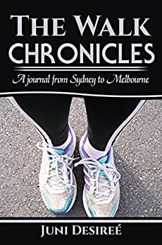 The Walk Chronicles: A journal from Sydney to Melbourne by [Juni Desireé]