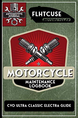 FLHTCUSE CVO Ultra Classic Electra Glide, Motorcycle Maintenance Logbook: Harley Davidson Models,...