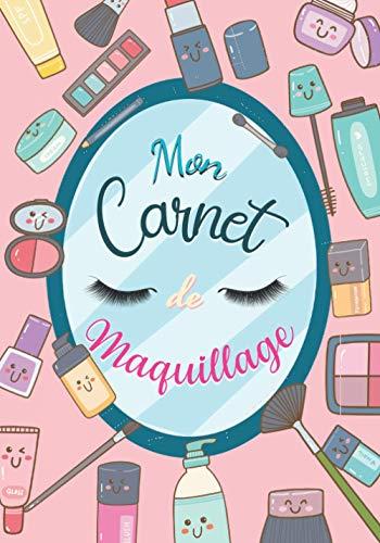 Mon Carnet de Maquillage: Livre pour développer ses propres créations artistiques et apprendre a se maquiller pour professionnels amateurs-makeup ... estheticienne |Format 7x10