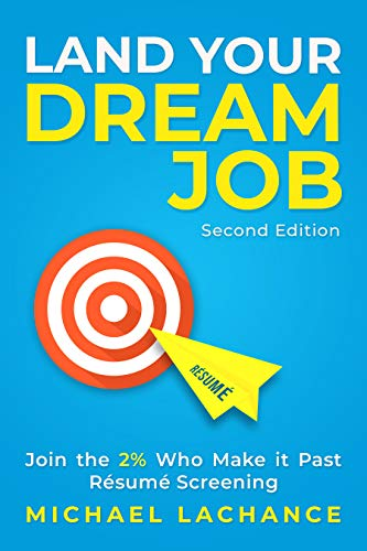 Land Your Dream Job: Join the 2% Who Make it Past Résumé Screening (Second Edition) by [Michael Lachance]