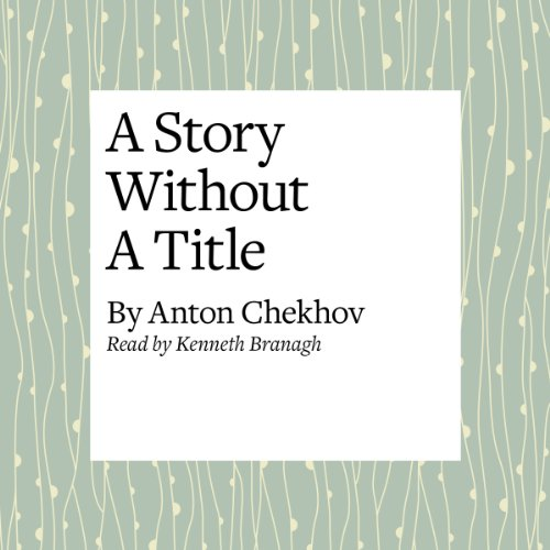 A Story Without a Title Audiobook By Anton Chekhov cover art