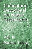 Comentario Devocional del Nuevo Testamento: Vol . III