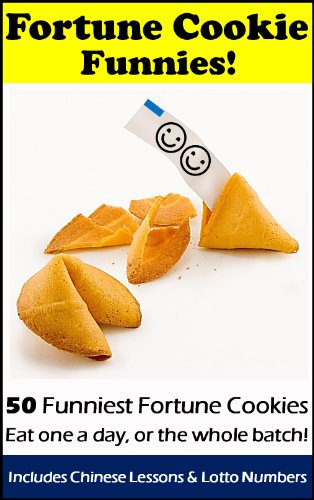 Fortune Cookie Funnies: 50 Funniest Fortune Cookies with Chinese Lessons & Lotto Numbers!