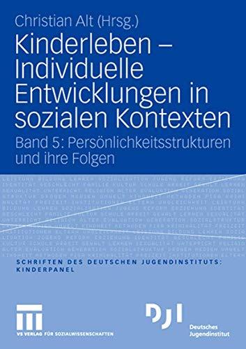 Kinderleben - Individuelle Entwicklungen In Sozialen Kontexten: Band 5: Persönlichkeitsstrukturen und ihre Folgen (DJI Kinder) (German Edition)