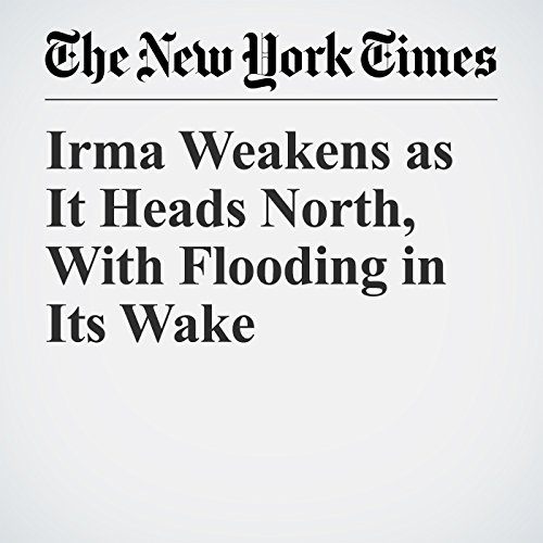 Irma Weakens as It Heads North, With Flooding in Its Wake copertina