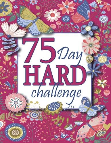 75 Day Hard Challenge Journal: Daily Workbook with Checklist, Planner & Calendar | Workout Tracker &
