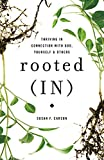 Rooted (IN): Thriving in Connection with God, Yourself, and Others