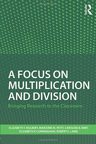 A Focus on Multiplication and Division: Bringing Research to the Classroom (Studies in Mathematical Thinking and Learning Series)