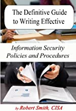 The Definitive Guide to Writing Effective Information Security Policies and Procedures
