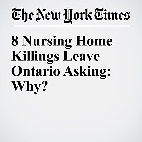 8 Nursing Home Killings Leave Ontario Asking: Why? audiobook cover art