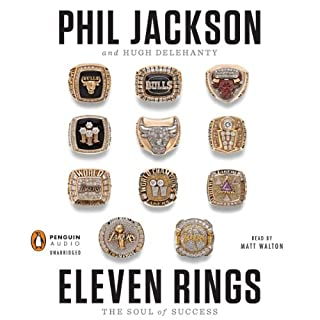 Eleven Rings     The Soul of Success              By:                                                                                                                                 Phil Jackson,                                                                                        Hugh Delehanty                               Narrated by:                                                                                                                                 Matt Walton                      Length: 10 hrs and 27 mins     1,324 ratings     Overall 4.5