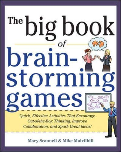 [Big Book of Brainstorming Games: Quick, Effective Activities that Encourage Out-of-the-Box Thinking, Improve Collaboration, and Spark Great Ideas!] [Scannell, Mary] [May, 2012]