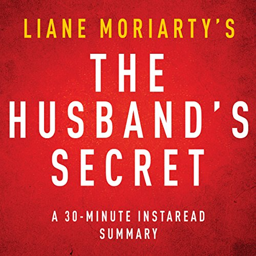 The Husband's Secret by Liane Moriarty - A 30-Minute Summary                   By:                                                                                                                                 Instaread Summaries                               Narrated by:                                                                                                                                 Danica Greer                      Length: 1 hr and 4 mins     5 ratings     Overall 3.6