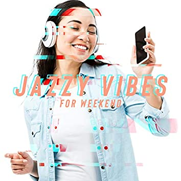 Jazzy Vibes for Weekend – Smooth Jazz Music to Relax & Chill, Dinner with Friends, Coffee Time, Lazy Morning