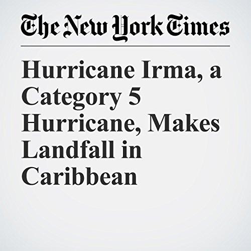 Hurricane Irma, a Category 5 Hurricane, Makes Landfall in Caribbean copertina
