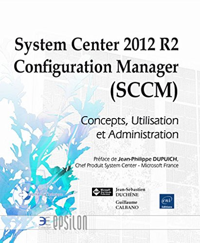 System Center 2012 R2 Configuration Manager (SCCM) - Concepts, Utilisation et Administration