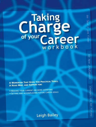 Taking Charge of Your Career Workbook: A Workbook That Gives You Practical Tools, a Road Map, and Support