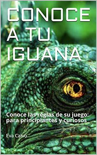 Conoce a tu Iguana: Conoce las reglas de su juego: para principiantes y curiosos (Animalejos nº 1)