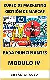 CURSO DE MARKETING GESTIÓN DE MARCAS: PARA PRINCIPIANTES MÓDULO IV