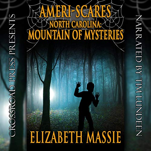 Ameri-Scares     North Carolina: Mountain of Mysteries              By:                                                                                                                                 Elizabeth Massie                               Narrated by:                                                                                                                                 Tim Lundeen                      Length: 3 hrs and 25 mins     Not rated yet     Overall 0.0
