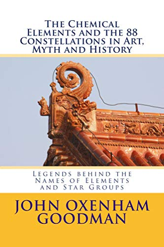 The Chemical Elements and the 88 Constellations in Art, Myth and History (The Heavens and the Passing of Time in Art, Myth and History Book 1) (English Edition)