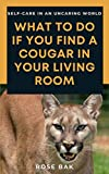 What to Do If You Find a Cougar in Your Living Room: Self-Care in an Uncaring World (English Edition)