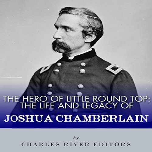 The Hero of Little Round Top: The Life and Legacy of Joshua Chamberlain audiobook cover art