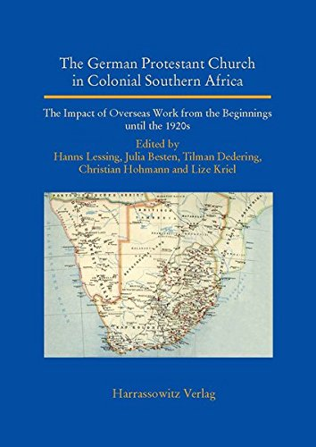 The German Protestant Church in Colonial Southern Africa: the Impact of Overseas Work from the Beginnings until the 1920s On behalf of the Sponsors ... World (Asia, Africa, Latin America), Band 21)