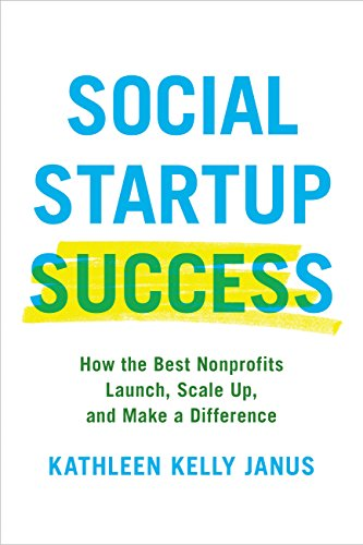 Social Startup Success: How the Best Nonprofits Launch, Scale Up, and Make a...