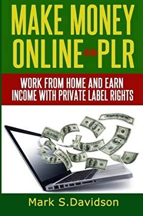 Make Money Online With Plr: Work from Home and Earn Income With Private Label Rights