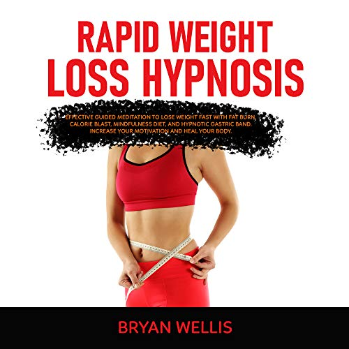 Rapid weight loss hypnosis: Effective guided meditation to Lose Weight Fast with Fat Burn, Calorie Blast, mindfulness diet, and Hypnotic Gastric Band. ... and Heal Your body. (English Edition)