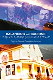 Balancing with Bunions: A Story of Untangling the Knots of Life & Finding Firm Foundation by Returning to My Roots